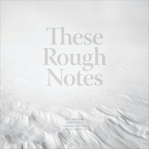 These Rough Notes, by Bill Manhire, Anne Noble, Norman Meehan, and Hannah Griffin
